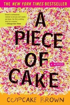 A Piece of Cake by Cupcake Brown | 53 Books You Won't Be Able To Put Down