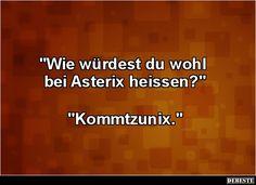 Wie würdest du wohl bei Asterix heissen? | Lustige Bilder, Sprüche, Witze, echt lustig