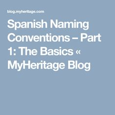 What is the meaning of your spanish last name spanish spanish naming conventions part 1 the basics myheritage blog fandeluxe Images