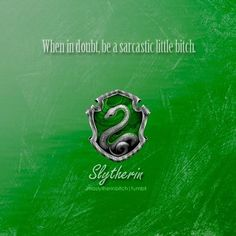 Slytherin: When in doubt, be a sarcastic little bitch