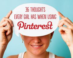 36 Thoughts Every Girl Has When Using Pinterest: the accuracy