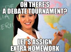 Luckily for me, the teachers at my school like us debaters.