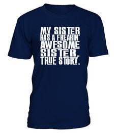 My Sister Has a Freakin Awesome Sister   sister gifts, brother sister gifts, funny sister gifts, birthday gifts sister #sistershirts #giftforsister #family #hoodie #ideas #image #photo #shirt #tshirt #sweatshirt #tee #gift #perfectgift #birthday #Christmas