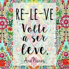 E eu me convido diariamente a ser leve, a própria palavra faz o convite: re-le-ve. Volte a ser leve. Aposte suas fichas na paz. Respeite. E você vai perceber que o amor vai chegar facilmente. Ana Nunes #AnaNunes  #BeijosInteiros  Facebook - Ana Nunes