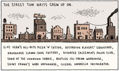 The Street Tom Waits Grew Up On, by Tom Gauld. This is one of his illustrations for the Guardian's Saturday Review letters page.