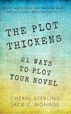 The Plot Thickens:21 Ways to Plot Your Novel