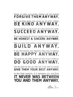 Forgive them anyway. (although it was really Mother Teresa that said this, not Mark Twain).