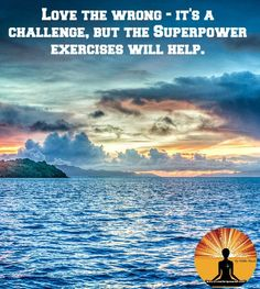 #Love the wrong - it's a challenge, but the #Superpower exercises will help.