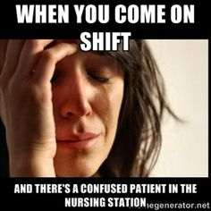 When you come on shift  And there's a confused patient in the nursing station | First world Problems II
