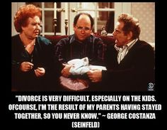 George Costanza on Divorce :D