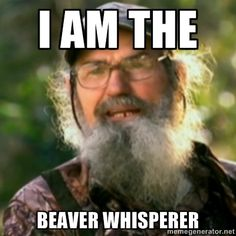 Duck Dynasty - Uncle Si  - I am the Beaver Whisperer