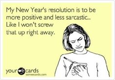 New Years Resolution - To Be More Postive & Less Sarcastic