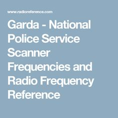 Garda - National Police Service Scanner Frequencies and Radio Frequency Reference