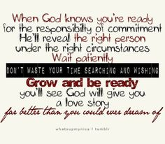 Wait and be patient for what awesome love story that the lord has planned for each and every one of his beloved child!