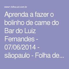 Aprenda a fazer o bolinho de carne do Bar do Luiz Fernandes - 07/06/2014 - sãopaulo - Folha de S.Paulo