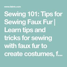 Sewing 101: Tips for Sewing Faux Fur | Learn tips and tricks for sewing with faux fur to create costumes, fall and winter apparel, holiday decor and more!                     fabric.com Blog