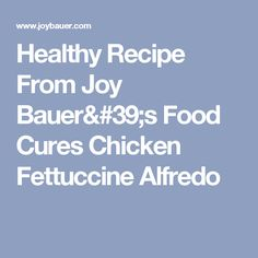 Healthy Recipe From Joy Bauer's Food Cures Chicken Fettuccine Alfredo