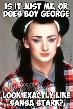 My sister loves Boy George.