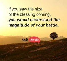The size of the blessing Hi Quotes, Good To Know, Letting Go, Insight, Prayers, Encouragement, Blessed, Knowledge, Wisdom