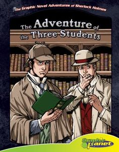 Sir Arthur Conan Doyle's The adventure of the three students, by Vincent Goodwin. (Magic Wagon, c2013). Retold in graphic novel form, Sherlock Holmes solves the mystery of who cheated and copied the Greek portion of an important examination.