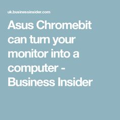 Asus Chromebit can turn your monitor into a computer - Business Insider