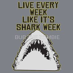 Shark Week, Live everyday like it is.