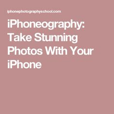 iPhoneography: Take Stunning Photos With Your iPhone