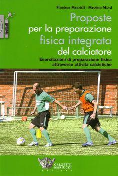 Proposte per la preparazione fisica integrata del calciatore Floriano Marziali, Massimo Massi  http://www.calzetti-mariucci.it/shop/prodotti/proposte-per-la-preparazione-fisica-integrata-del-calciatore