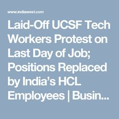 3/13/2027 Laid-Off UCSF Tech Workers Protest on Last Day of Job; Positions Replaced by India's HCL Foreign Employees   Business   indiawest.com