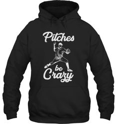 Pitches Be Crazy Pitcher Baseball Gift Baseball Gifts, Baseball Tees, Pitch, Hoodies, Baseball T Shirts, Sweatshirts, Parka, Hoodie, Hooded Sweatshirts