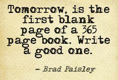 Mañana es la primera página en blanco de un libro de 365 páginas. Escribí una buena!
