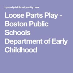 Loose Parts Play - Boston Public Schools Department of Early Childhood