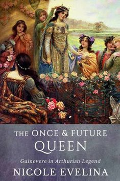 HFVBT Feature on The Once and Future Queen: Guinevere in Arthurian Legend by Nicole Evelina + Tour-Wide Giveaway!!