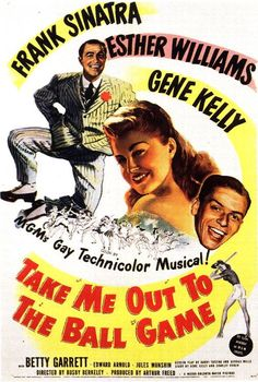 """""""Take Me Out to the Ball Game"""" is a 1949 Technicolor musical film starring Frank Sinatra, Esther Williams, and Gene Kelly. The movie was directed by Busby Berkeley. The title and nominal theme is taken from the unofficial anthem of American baseball, """"Take Me Out to the Ball Game""""."""