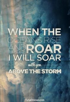 I will soar with you quotes religious storm clouds god jesus life faith oceans rise Bible Quotes, Me Quotes, Bible Verses, Scriptures, Qoutes, Quotable Quotes, Quotes Images, Music Quotes, Just Keep Walking