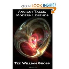 Ancient Tales, Modern Legends, a short story collection by Ted William Gross