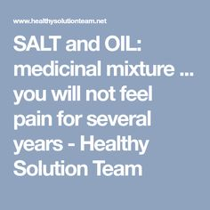 SALT and OIL: medicinal mixture ... you will not feel pain for several years - Healthy Solution Team