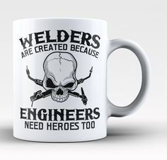Welders are created because engineers need heroes too! The perfect mug for any proud welder! Order yours today. Take advantage of our Low Flat Rate Shipping - order 2 or more and save. - Printed and S