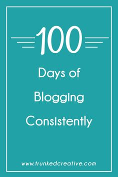 100 Days of Blogging Consistently - what I learned... From Trunked Creative