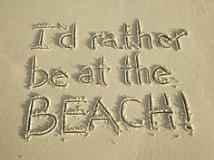 I'd rather be at the beach!