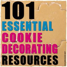 101 essential cookie decorating resources. GREAT information!!