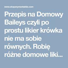 Przepis na Domowy Baileys czyli po prostu likier krówka nie ma sobie równych. Robię różne domowe likiery ale domowy baileys należy do moich ulubionych! Alcohol