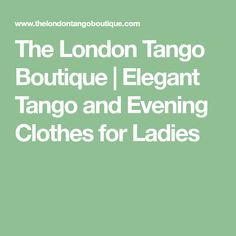 The London Tango Boutique | Elegant Tango and Evening Clothes for Ladies