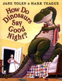 How Do Dinosaurs Say Goodnight? by Jane Yolen. Mother and child ponder the different ways a dinosaur can say goodnight, from slamming his tail and pouting to giving a big hug and kiss.