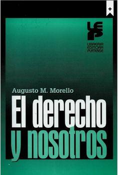 Morello, Augusto M. El derecho y nosotros.1ª ed. Librería Editora Platense S.R.L. 2010. ISBN 9781413572216. Disponible en: Libros electrónicos de la base de datos ebrary.