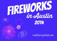 4th of July Fireworks in Austin, TX ~ 2014 - R We There Yet Mom?   Family Travel for Texas and beyond...