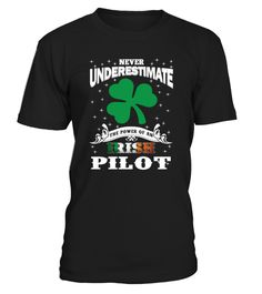 """# Irish Pilot  - Saint Patrick's Day .  """"Never Underestimate the power of an Irish Pilot - Saint Patrick's Day T Shirt""""PREMIUM T-SHIRT WITH EXCLUSIVE DESIGN – NOT SELL IN STORE AND OTHER WEBSITE Gauranteed safe and secure checkout via:PAYPAL 