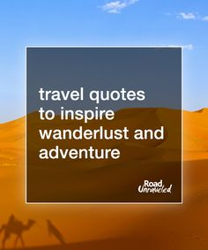 Travel quotes to provide inspiration to go see the world, explore, seek new experiences, and make the most of the time we have on this planet.