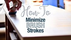 How Do I Get Rid of Brush Strokes? That's a question I get asked all the time! Here are my tips to getting a smooth finsh