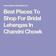Best Places To Shop For Bridal Lehengas In Chandni Chowk